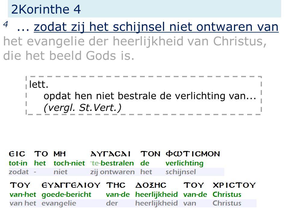 2Korinthe 4 4... zodat zij het schijnsel niet ontwaren van het evangelie der heerlijkheid van Christus, die het beeld Gods is. lett. opdat hen niet be