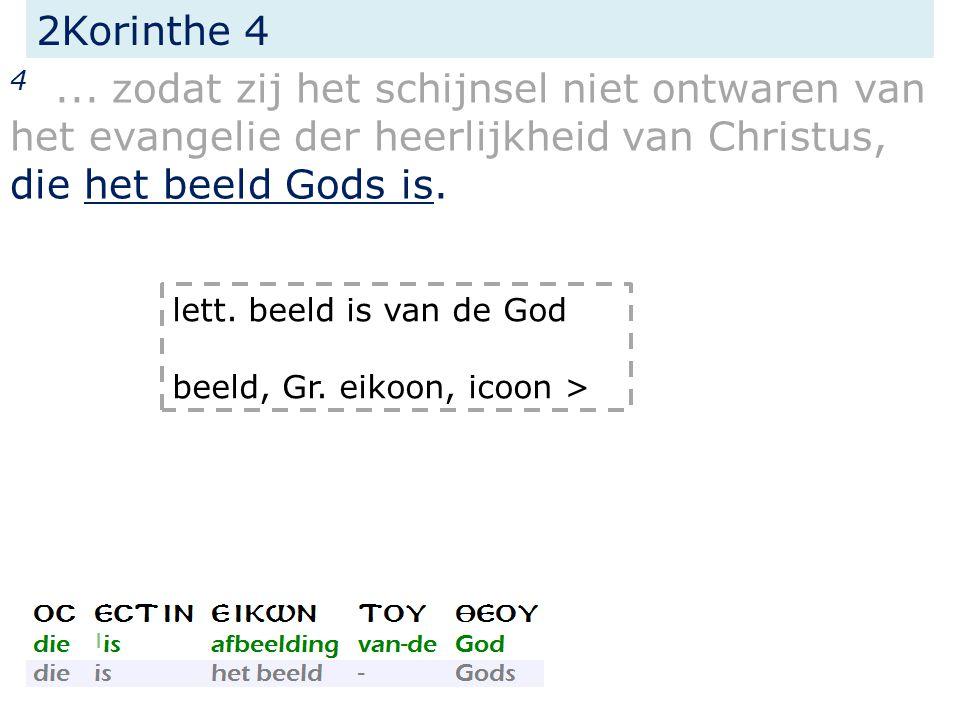 2Korinthe 4 4... zodat zij het schijnsel niet ontwaren van het evangelie der heerlijkheid van Christus, die het beeld Gods is. lett. beeld is van de G