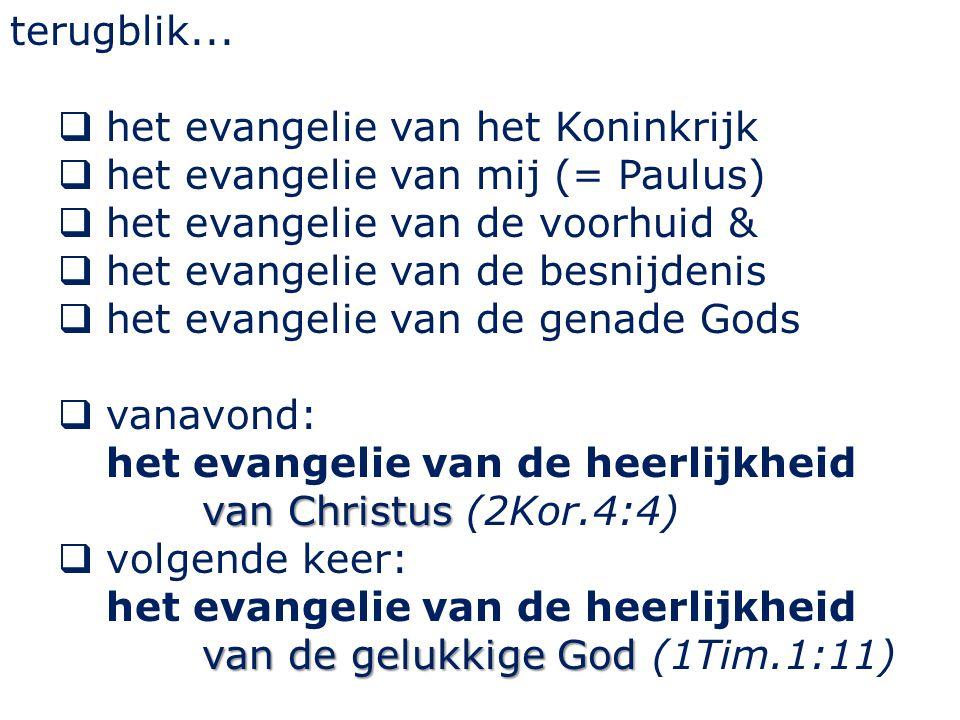 terugblik...  het evangelie van het Koninkrijk  het evangelie van mij (= Paulus)  het evangelie van de voorhuid &  het evangelie van de besnijdeni