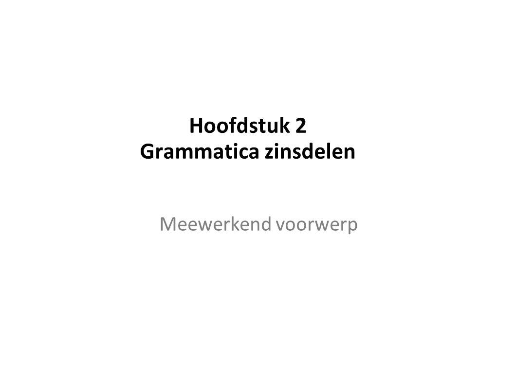Hoofdstuk 2 Grammatica zinsdelen Meewerkend voorwerp