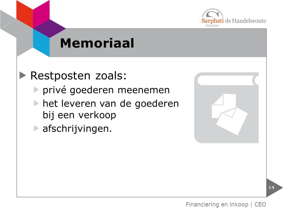 Restposten zoals: privé goederen meenemen het leveren van de goederen bij een verkoop afschrijvingen. 14 Financiering en inkoop | CEO Memoriaal