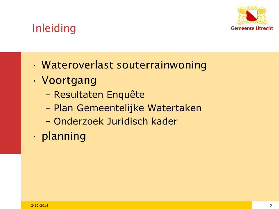 2 2-12-2014 Inleiding Wateroverlast souterrainwoning Voortgang –Resultaten Enquête –Plan Gemeentelijke Watertaken –Onderzoek Juridisch kader planning