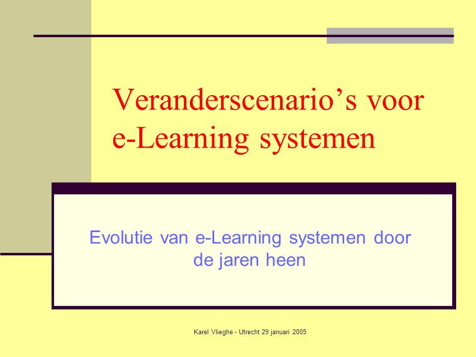 Karel Vlieghe - Utrecht 29 januari 2005 Evolutie van e-Learning systemen Lineaire systemen Adaptieve systemen Krachtigere processoren Grotere geheugencapaciteit Meer aandacht voor individuele leertraject