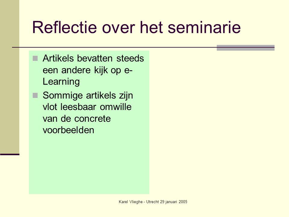 Karel Vlieghe - Utrecht 29 januari 2005 Reflectie over het seminarie Artikels bevatten steeds een andere kijk op e- Learning Sommige artikels zijn vlot leesbaar omwille van de concrete voorbeelden