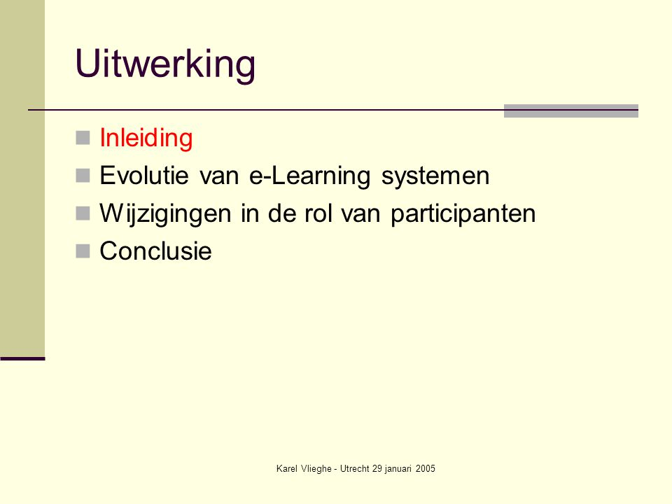Karel Vlieghe - Utrecht 29 januari 2005 Inleiding The close relationship between pedagogy and technology evolution is an important aspect in designing and managing educational systems. (C.