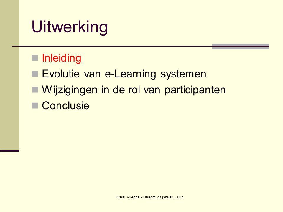 Karel Vlieghe - Utrecht 29 januari 2005 Rol van student Uitvoerder van een vooropgezet leertraject Lineaire systemen Adaptieve systemen Web Based Training Teaching and Learning Environments