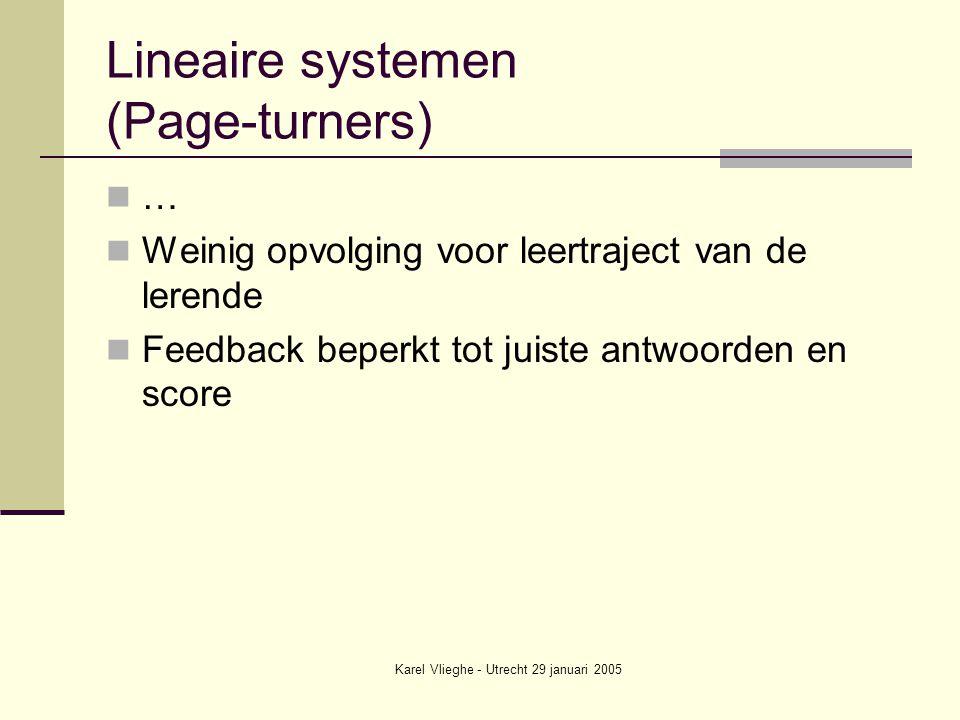 Karel Vlieghe - Utrecht 29 januari 2005 Lineaire systemen (Page-turners) … Weinig opvolging voor leertraject van de lerende Feedback beperkt tot juiste antwoorden en score