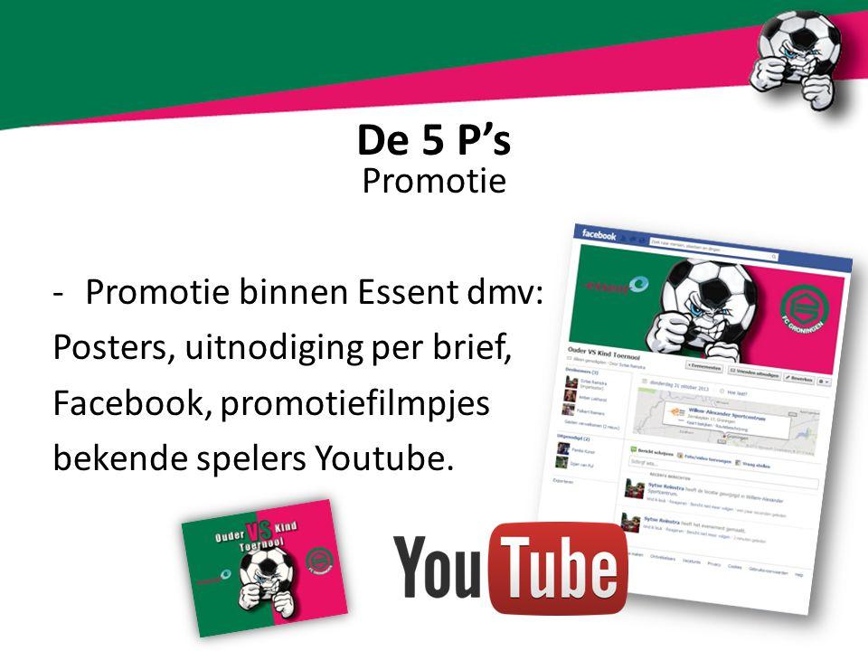 De 5 P's Promotie -Promotie binnen Essent dmv: Posters, uitnodiging per brief, Facebook, promotiefilmpjes bekende spelers Youtube.