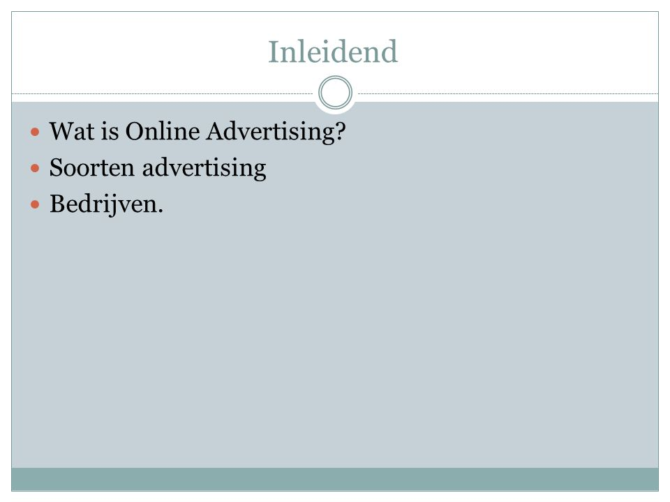 Inleidend Wat is Online Advertising? Soorten advertising Bedrijven.