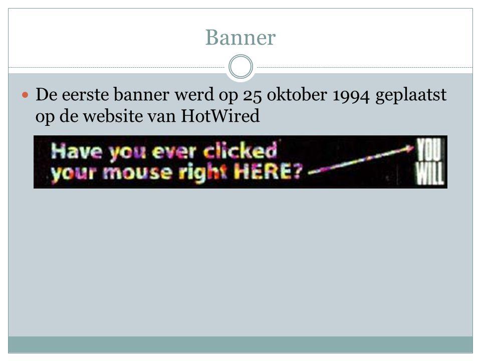 Banner De eerste banner werd op 25 oktober 1994 geplaatst op de website van HotWired