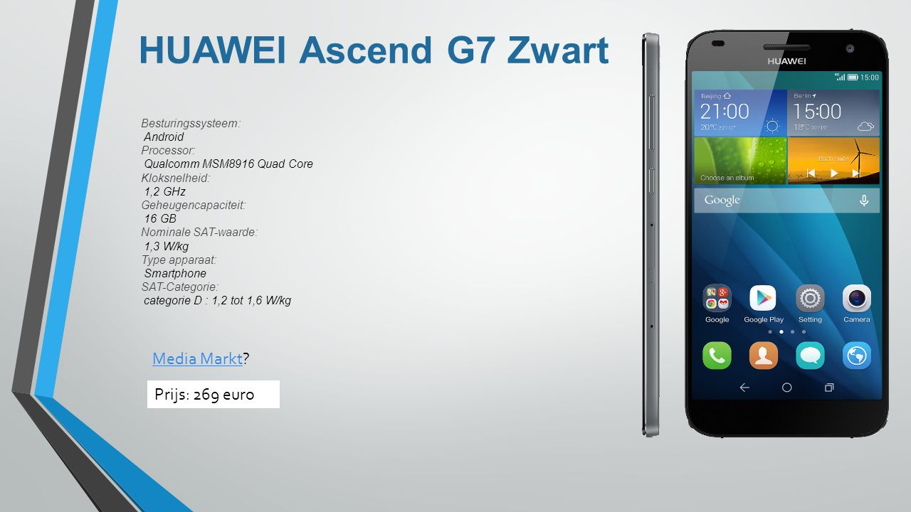 HUAWEI Ascend G7 Zwart Besturingssysteem: Android Processor: Qualcomm MSM8916 Quad Core Kloksnelheid: 1,2 GHz Geheugencapaciteit: 16 GB Nominale SAT-w