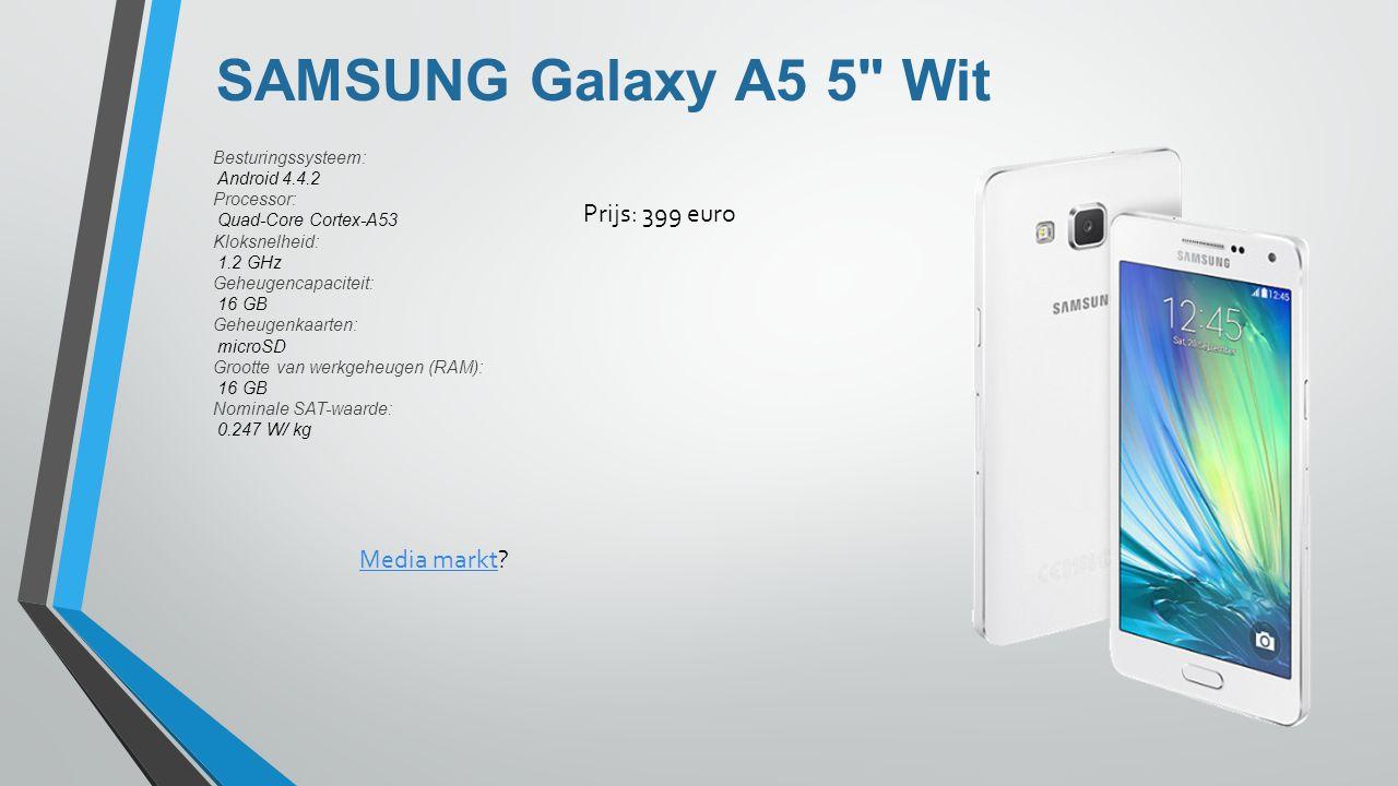 SAMSUNG Galaxy A5 5 Wit Besturingssysteem: Android 4.4.2 Processor: Quad-Core Cortex-A53 Kloksnelheid: 1.2 GHz Geheugencapaciteit: 16 GB Geheugenkaarten: microSD Grootte van werkgeheugen (RAM): 16 GB Nominale SAT-waarde: 0.247 W/ kg Prijs: 399 euro Media marktMedia markt