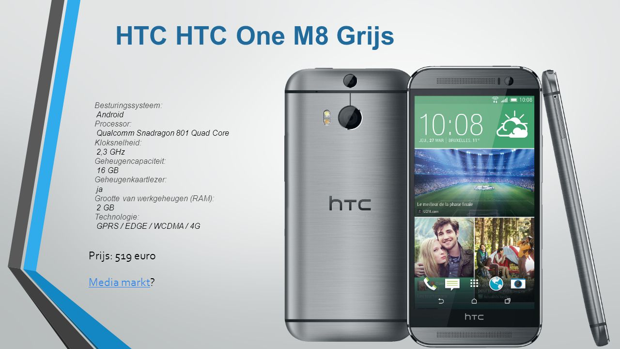 HTC HTC One M8 Grijs Besturingssysteem: Android Processor: Qualcomm Snadragon 801 Quad Core Kloksnelheid: 2,3 GHz Geheugencapaciteit: 16 GB Geheugenka
