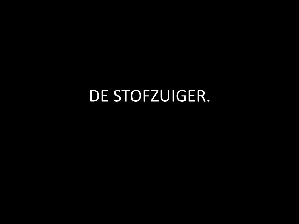 DE STOFZUIGER.