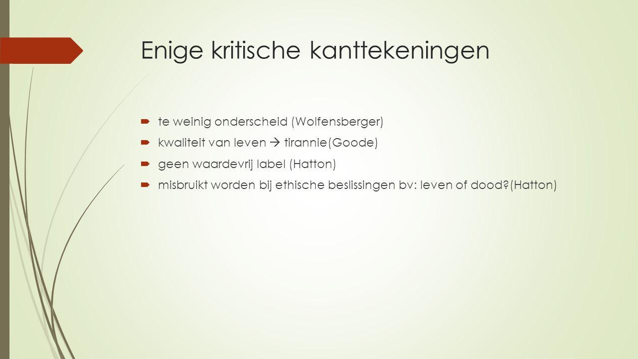 Enige kritische kanttekeningen  te weinig onderscheid (Wolfensberger)  kwaliteit van leven  tirannie(Goode)  geen waardevrij label (Hatton)  misbruikt worden bij ethische beslissingen bv: leven of dood?(Hatton)