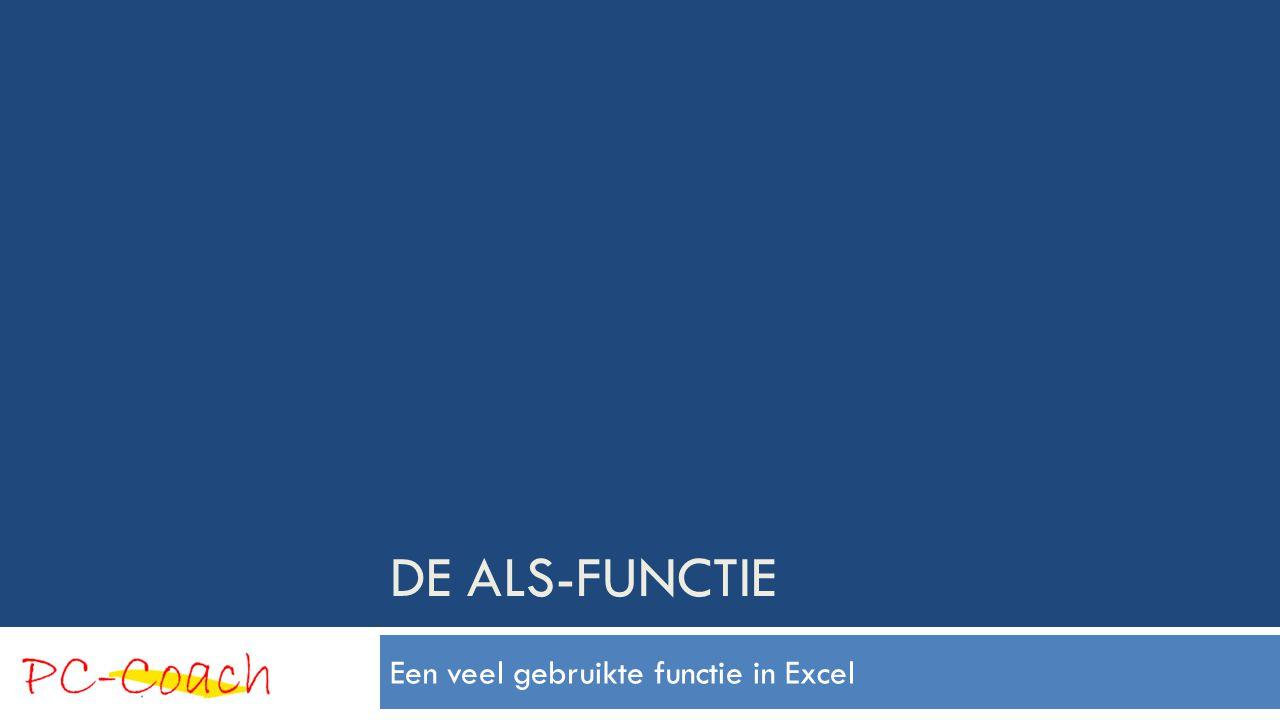 DE ALS-FUNCTIE Een veel gebruikte functie in Excel