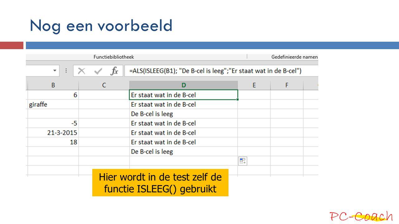 Nog een voorbeeld Hier wordt in de test zelf de functie ISLEEG() gebruikt