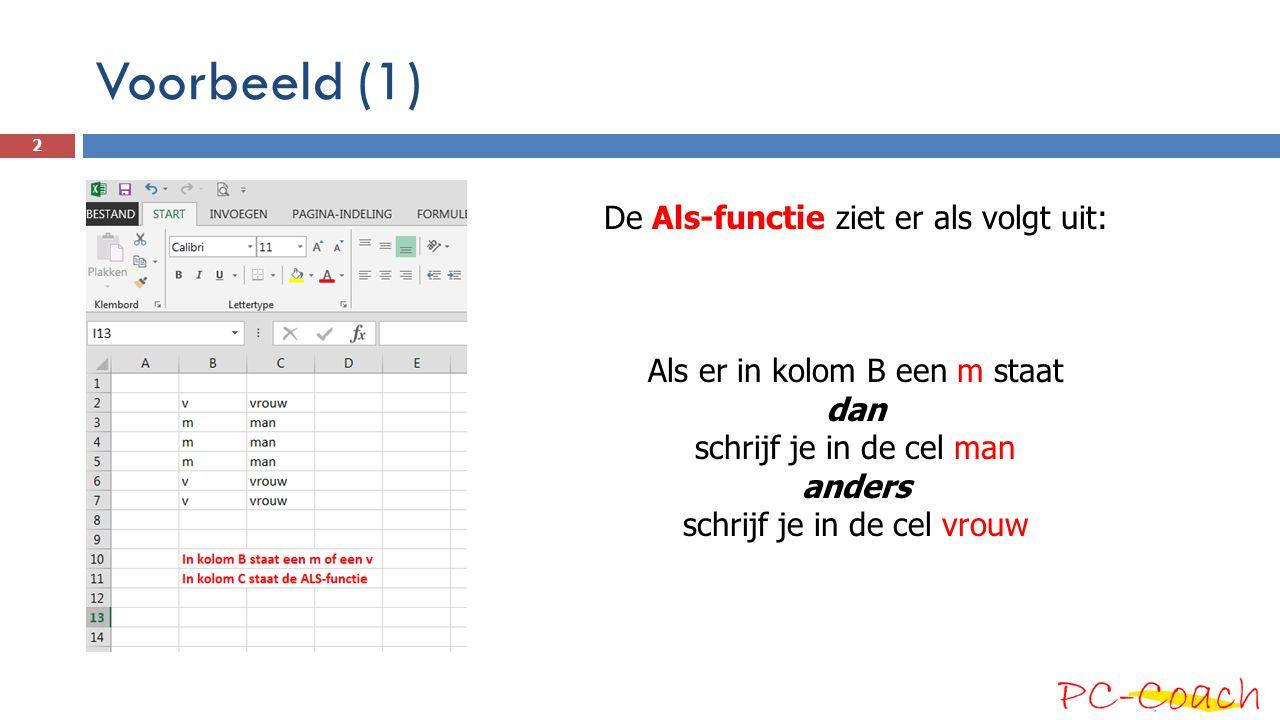Voorbeeld (2) De Als-functie ziet er NOG STEEDS als volgt uit: Als er in kolom B een m staat dan schrijf je in de cel man anders schrijf je in de cel vrouw