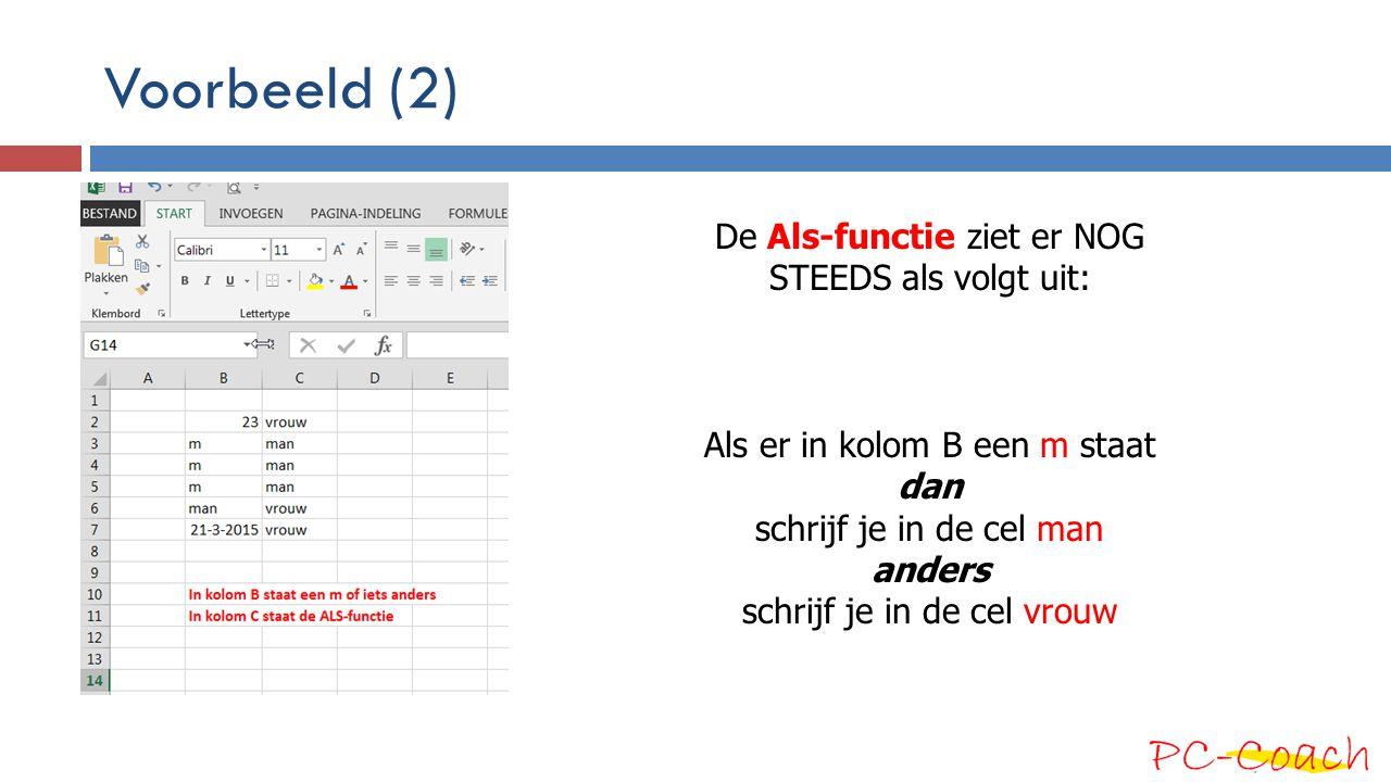 Voorbeeld (2) De Als-functie ziet er NOG STEEDS als volgt uit: Als er in kolom B een m staat dan schrijf je in de cel man anders schrijf je in de cel