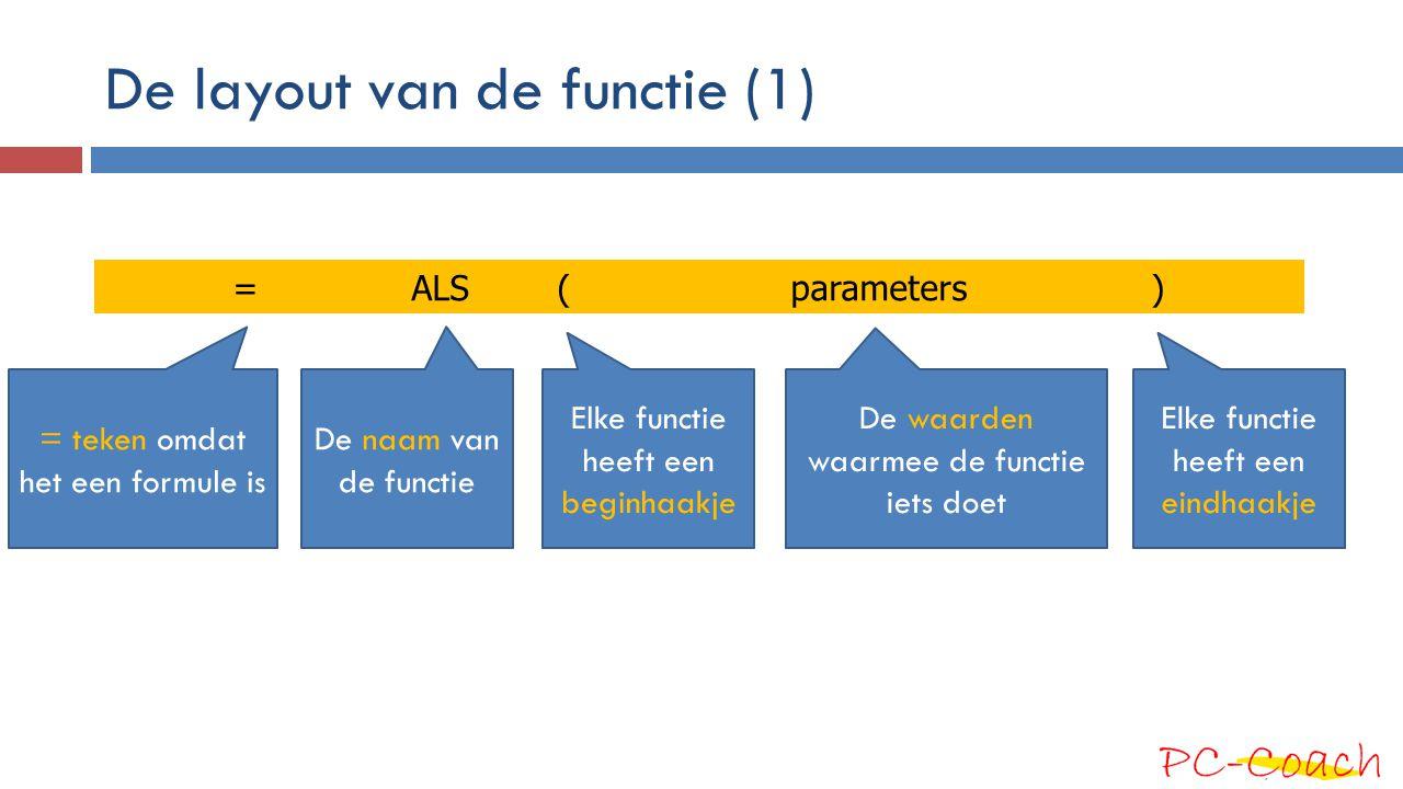 De layout van de functie (2) = ALS ( test; test is waar; test is onwaar) De test punt kom ma Uitkomst als test waar is punt kom ma Uitkomst als test onwaar is De drie parameters van de functie: 1.De test; 2.Als waar; 3.Als onwaar