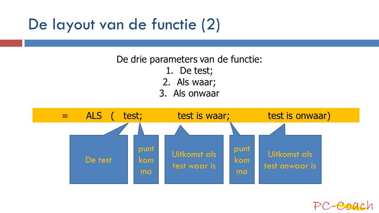 De layout van de functie (3) =ALS (B2= m ; man ; vrouw ) De test punt kom ma Uitkomst als test waar is Punt kom ma Uitkomst als test onwaar is De drie parameters van de functie: 1.Voorwaarde; 2.Als waar; 3.Als onwaar