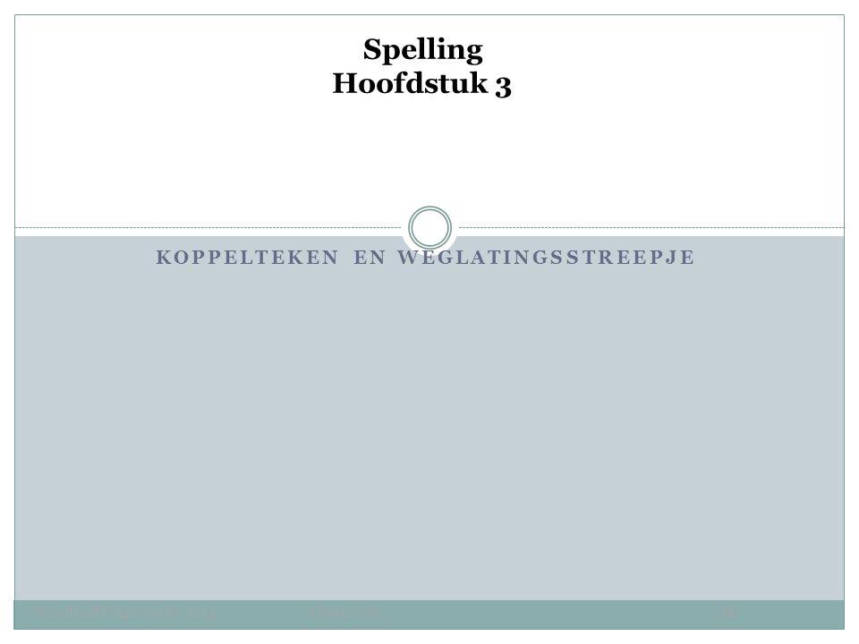 KOPPELTEKEN EN WEGLATINGSSTREEPJE Spelling Hoofdstuk 3 Noordhoff Uitgevers bv 2013 2 havo/vwo2E