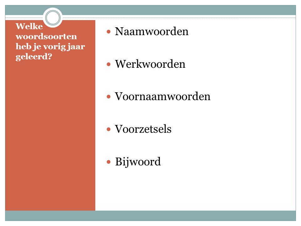 Welke woordsoorten heb je vorig jaar geleerd? Naamwoorden Werkwoorden Voornaamwoorden Voorzetsels Bijwoord