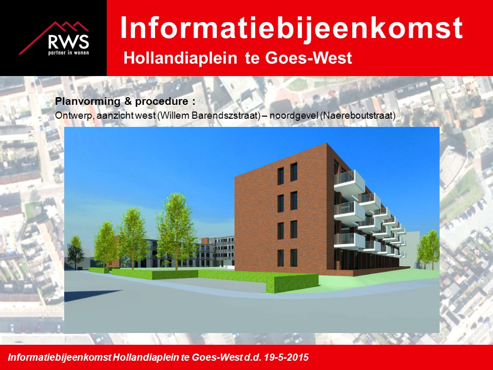 Planvorming & procedure : Ontwerp, aanzicht west (Willem Barendszstraat) – noordgevel (Naereboutstraat) Informatiebijeenkomst Hollandiaplein te Goes-West d.d.