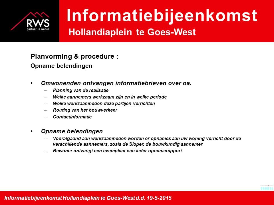 Informatiebijeenkomst Hollandiaplein te Goes-West d.d. 19-5-2015 Informatiebijeenkomst Hollandiaplein te Goes-West Planvorming & procedure : Opname be