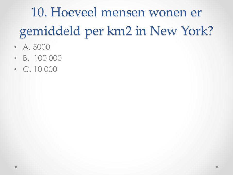 10. Hoeveel mensen wonen er gemiddeld per km2 in New York? A. 5000 B. 100 000 C. 10 000