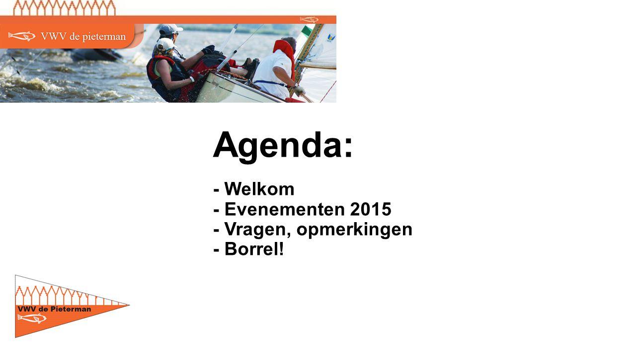 Agenda: - Welkom - Evenementen 2015 - Vragen, opmerkingen - Borrel!