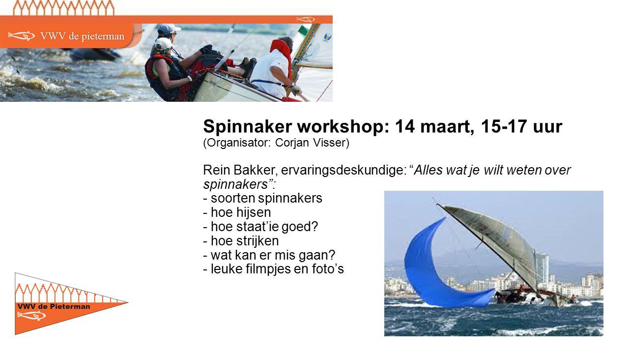Spinnaker workshop: 14 maart, 15-17 uur (Organisator: Corjan Visser) Rein Bakker, ervaringsdeskundige: Alles wat je wilt weten over spinnakers : - soorten spinnakers - hoe hijsen - hoe staat'ie goed.