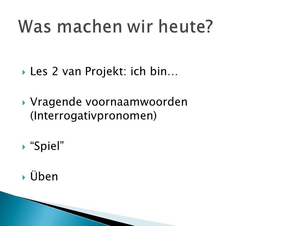 """ Les 2 van Projekt: ich bin…  Vragende voornaamwoorden (Interrogativpronomen)  """"Spiel""""  Üben"""