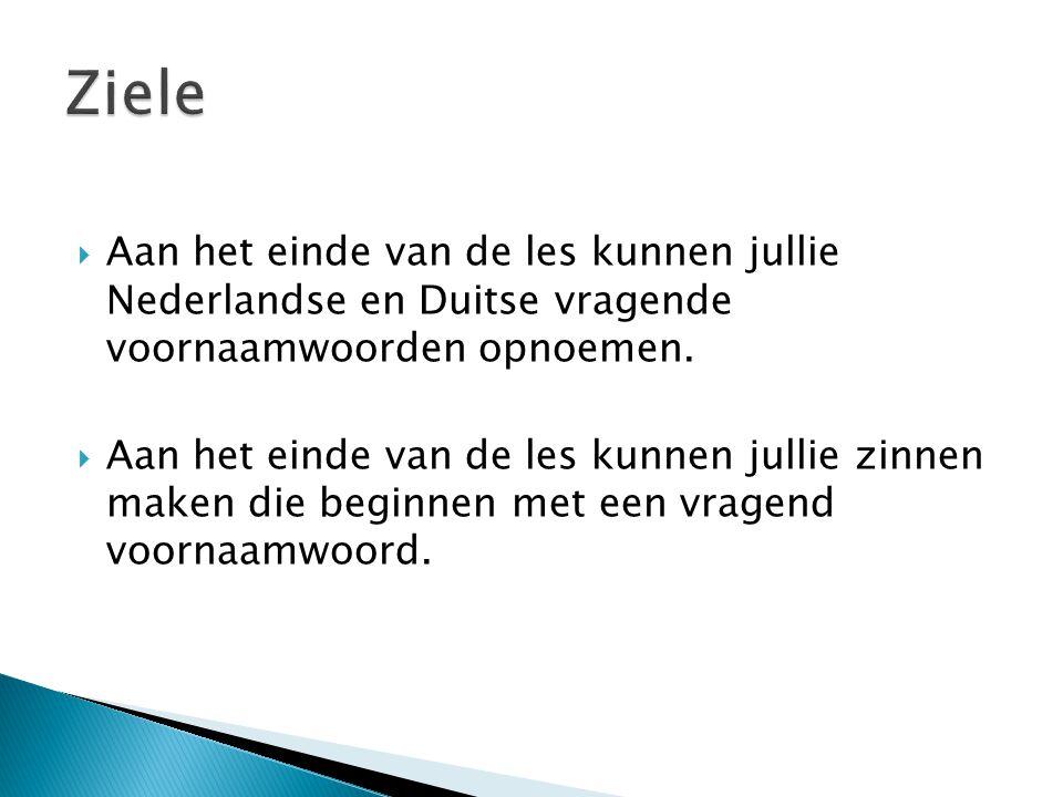  Aan het einde van de les kunnen jullie Nederlandse en Duitse vragende voornaamwoorden opnoemen.  Aan het einde van de les kunnen jullie zinnen make