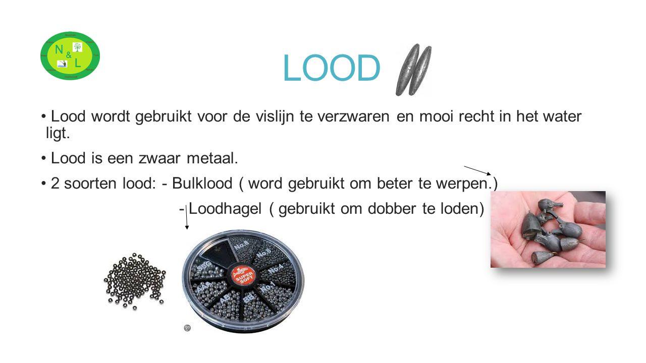 LOOD Lood wordt gebruikt voor de vislijn te verzwaren en mooi recht in het water ligt. Lood is een zwaar metaal. 2 soorten lood: - Bulklood ( word geb