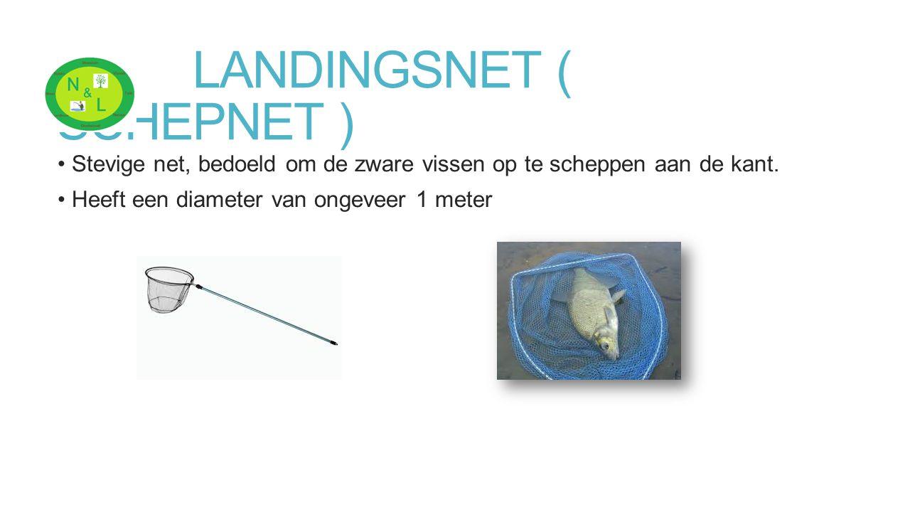 LANDINGSNET ( SCHEPNET ) Stevige net, bedoeld om de zware vissen op te scheppen aan de kant. Heeft een diameter van ongeveer 1 meter