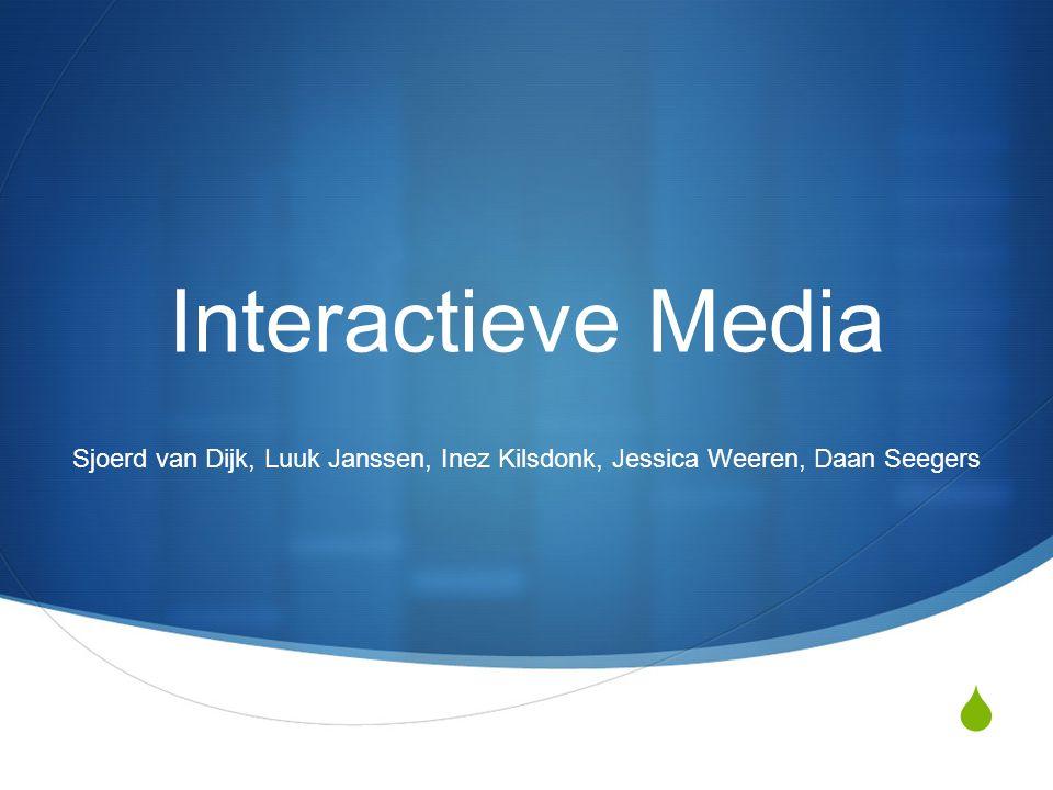  Interactieve Media Sjoerd van Dijk, Luuk Janssen, Inez Kilsdonk, Jessica Weeren, Daan Seegers