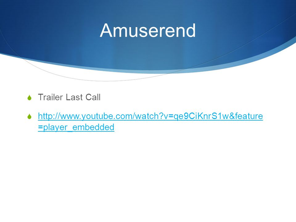 Amuserend  Trailer Last Call  http://www.youtube.com/watch?v=qe9CiKnrS1w&feature =player_embedded http://www.youtube.com/watch?v=qe9CiKnrS1w&feature =player_embedded