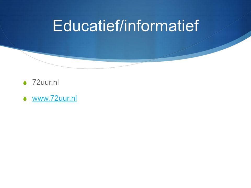Educatief/informatief  72uur.nl  www.72uur.nl www.72uur.nl