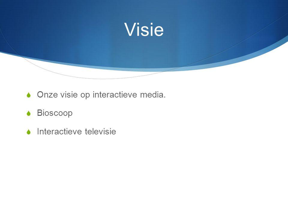 Visie  Onze visie op interactieve media.  Bioscoop  Interactieve televisie