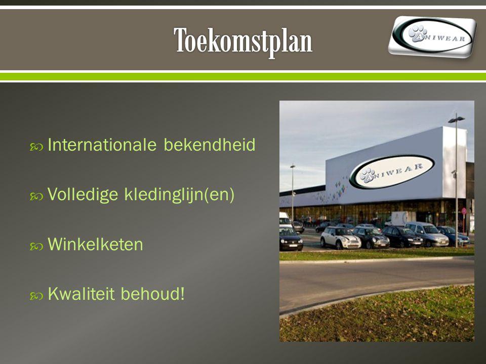  Internationale bekendheid  Volledige kledinglijn(en)  Winkelketen  Kwaliteit behoud!