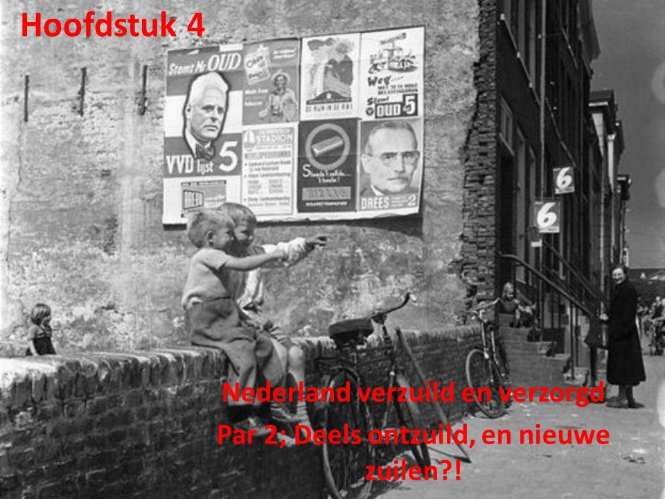 Hoofdstuk 4 Nederland verzuild en verzorgd Par 2; Deels ontzuild, en nieuwe zuilen?!