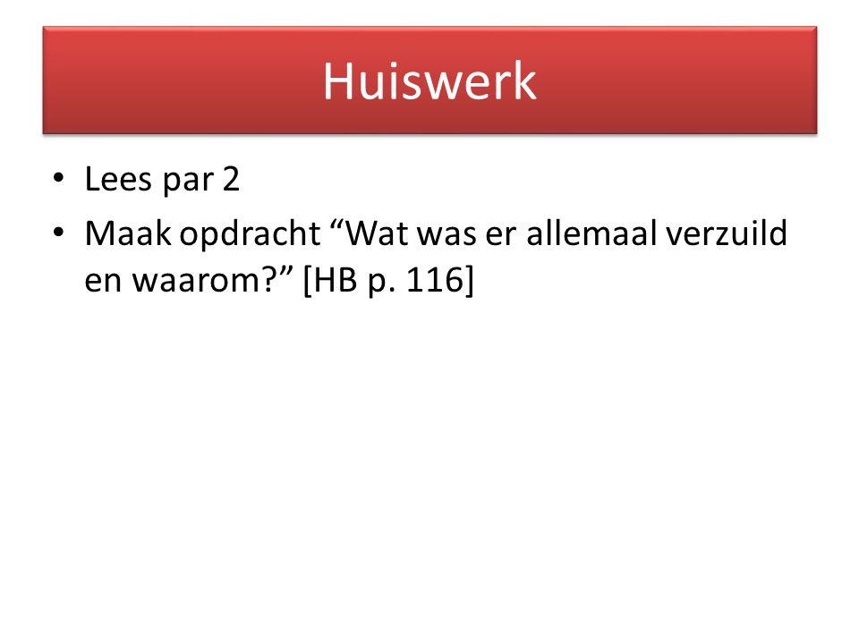 """Huiswerk Lees par 2 Maak opdracht """"Wat was er allemaal verzuild en waarom?"""" [HB p. 116]"""