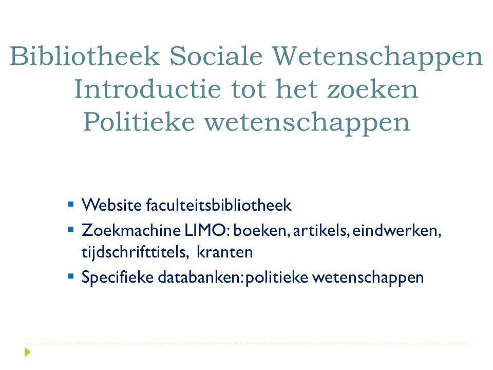  Website faculteitsbibliotheek  Zoekmachine LIMO: boeken, artikels, eindwerken, tijdschrifttitels, kranten  Specifieke databanken: politieke wetens