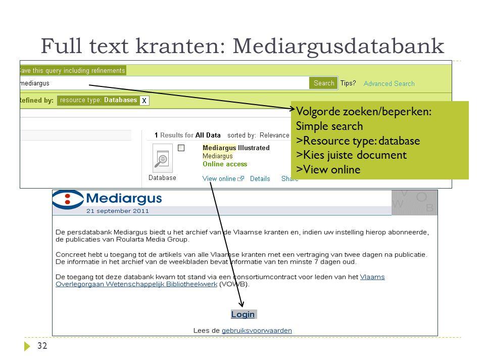 Full text kranten: Mediargusdatabank 32 Volgorde zoeken/beperken: Simple search >Resource type: database >Kies juiste document >View online