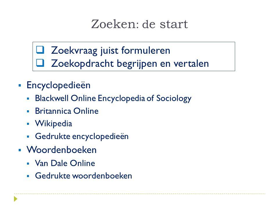 Zoeken : d e start  Encyclopedieën  Blackwell Online Encyclopedia of Sociology  Britannica Online  Wikipedia  Gedrukte encyclopedieën  Woordenbo