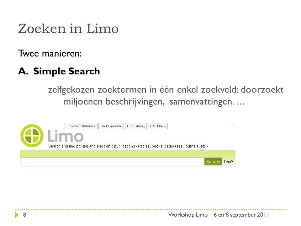 Zoeken in Limo 6 en 8 september 20118Workshop Limo Twee manieren: A.Simple Search zelfgekozen zoektermen in één enkel zoekveld: doorzoekt miljoenen be