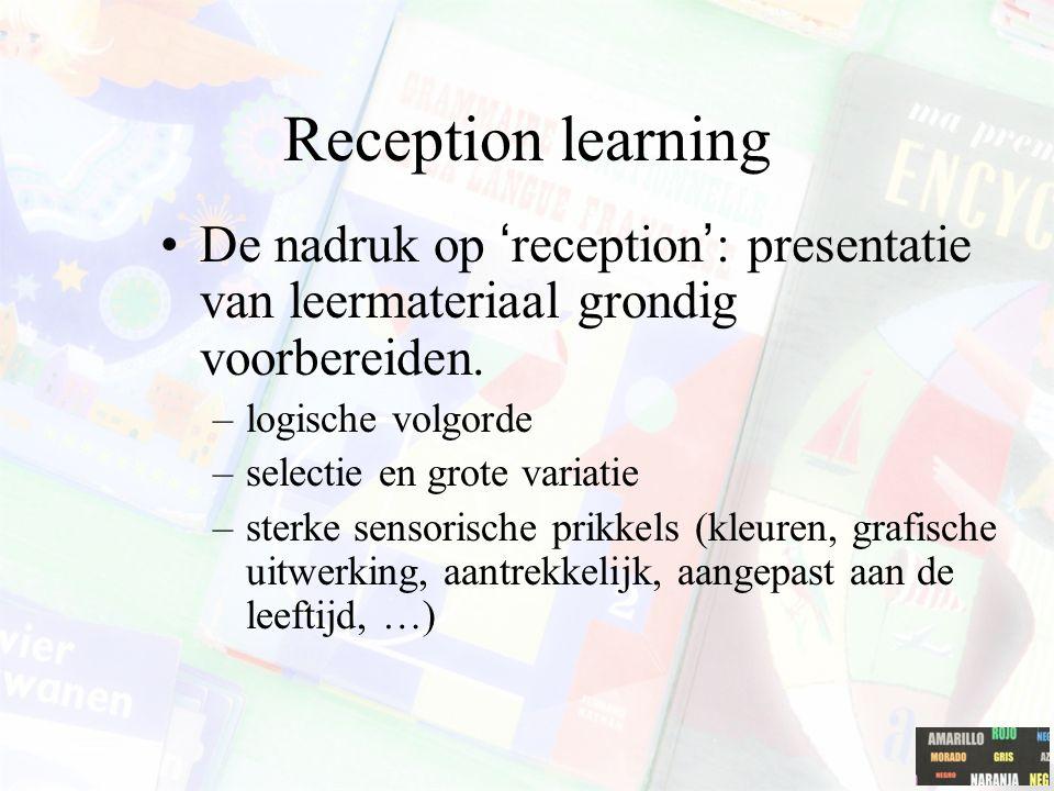 Reception learning De nadruk op 'reception': presentatie van leermateriaal grondig voorbereiden.