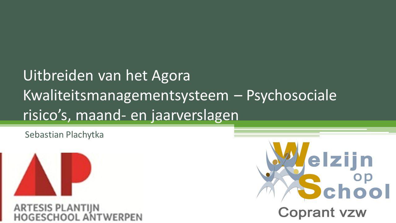 Sebastian Plachytka Uitbreiden van het Agora Kwaliteitsmanagementsysteem – Psychosociale risico's, maand- en jaarverslagen
