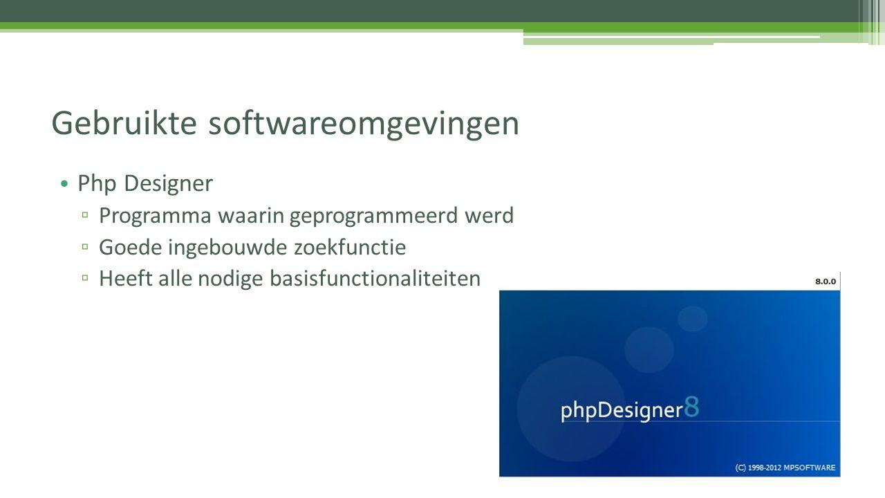 Php Designer ▫ Programma waarin geprogrammeerd werd ▫ Goede ingebouwde zoekfunctie ▫ Heeft alle nodige basisfunctionaliteiten Gebruikte softwareomgevi